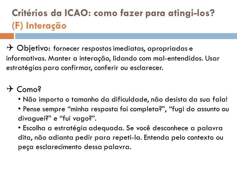 Critérios da ICAO: como fazer para atingi-los? (F) Interação  Objetivo: fornecer respostas imediatas, apropriadas e informativas. Manter a interação,
