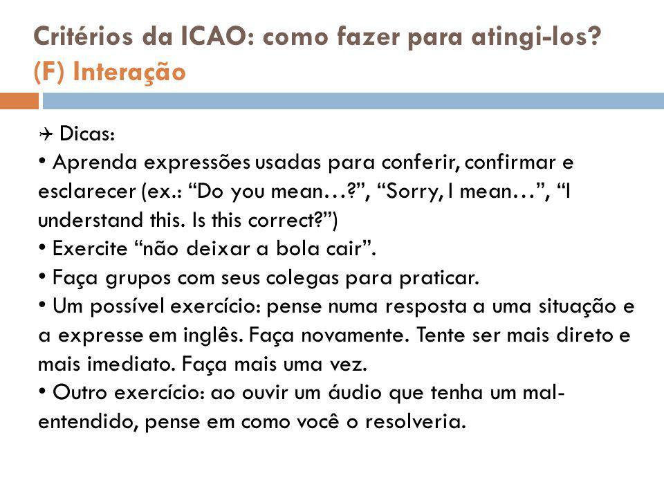 """Critérios da ICAO: como fazer para atingi-los? (F) Interação  Dicas: Aprenda expressões usadas para conferir, confirmar e esclarecer (ex.: """"Do you me"""