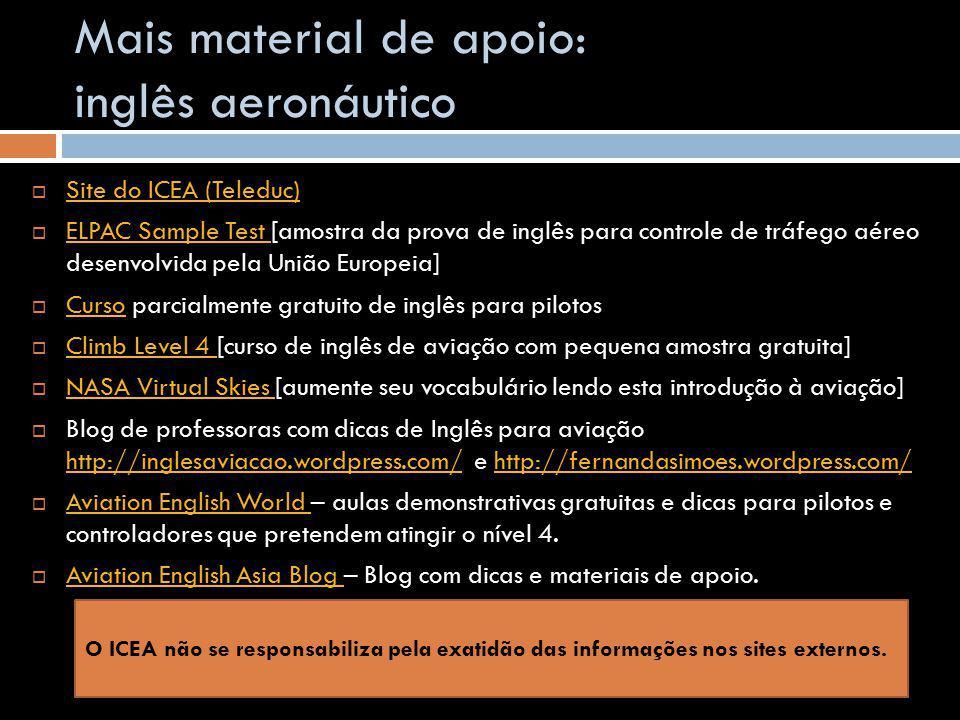 Mais material de apoio: inglês aeronáutico  Site do ICEA (Teleduc) Site do ICEA (Teleduc)  ELPAC Sample Test [amostra da prova de inglês para contro