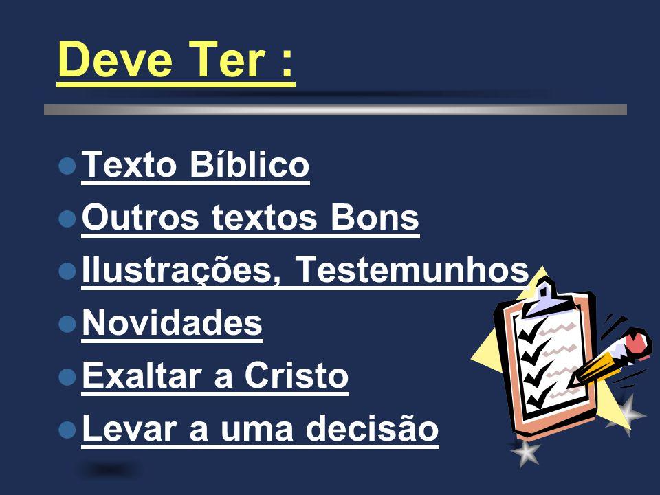 Deve Ter : Texto Bíblico Outros textos Bons Ilustrações, Testemunhos Novidades Exaltar a Cristo Levar a uma decisão