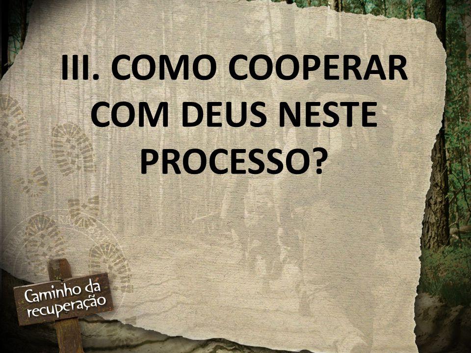 III. COMO COOPERAR COM DEUS NESTE PROCESSO?