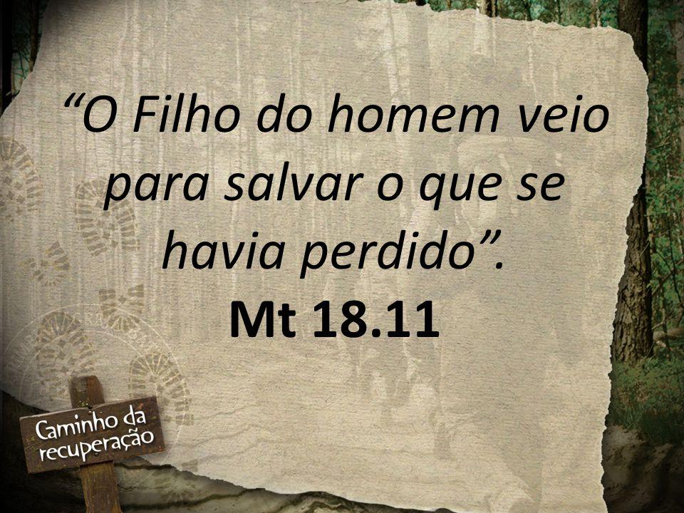 O Filho do homem veio para salvar o que se havia perdido . Mt 18.11