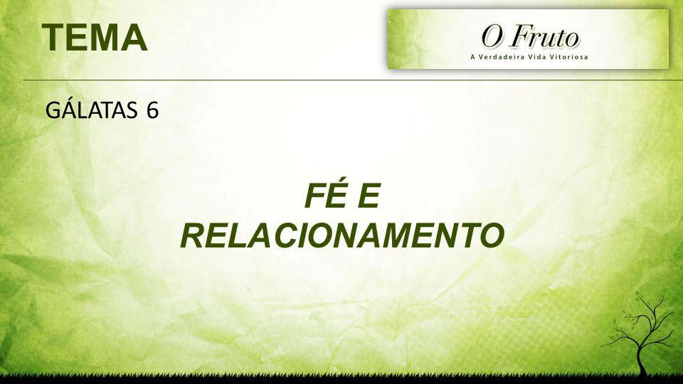 TEMA FÉ E RELACIONAMENTO GÁLATAS 6