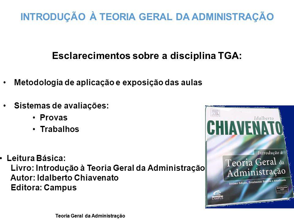 Teoria Geral da Administração INTRODUÇÃO À TEORIA GERAL DA ADMINISTRAÇÃO Esclarecimentos sobre a disciplina TGA: Metodologia de aplicação e exposição