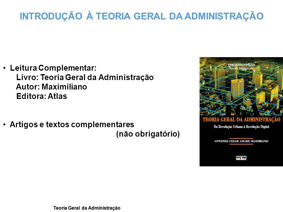 Teoria Geral da Administração INTRODUÇÃO À TEORIA GERAL DA ADMINISTRAÇÃO Leitura Complementar: Livro: Teoria Geral da Administração Autor: Maximiliano