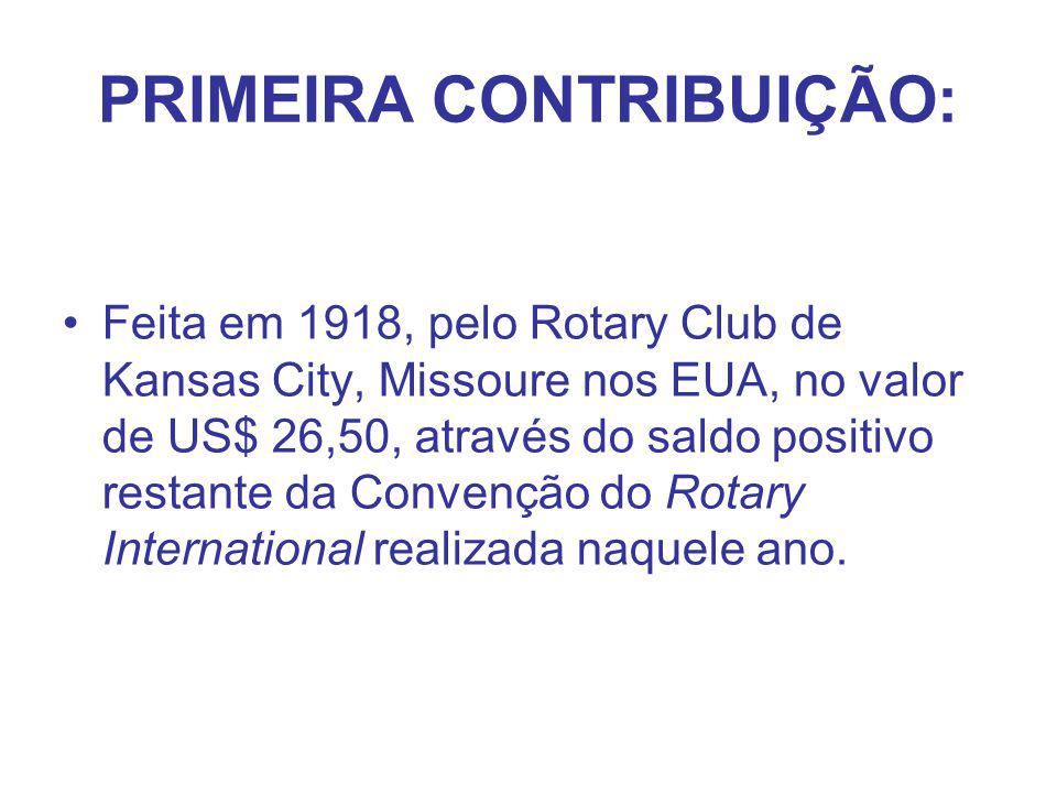 PRIMEIRA CONTRIBUIÇÃO: Feita em 1918, pelo Rotary Club de Kansas City, Missoure nos EUA, no valor de US$ 26,50, através do saldo positivo restante da