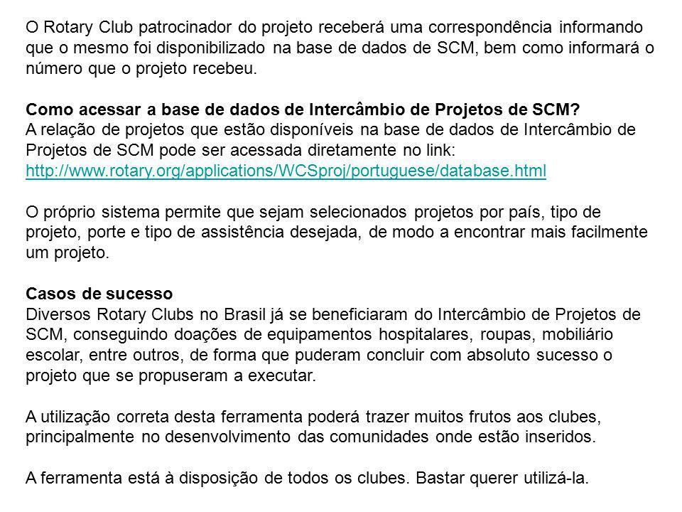 O Rotary Club patrocinador do projeto receberá uma correspondência informando que o mesmo foi disponibilizado na base de dados de SCM, bem como inform