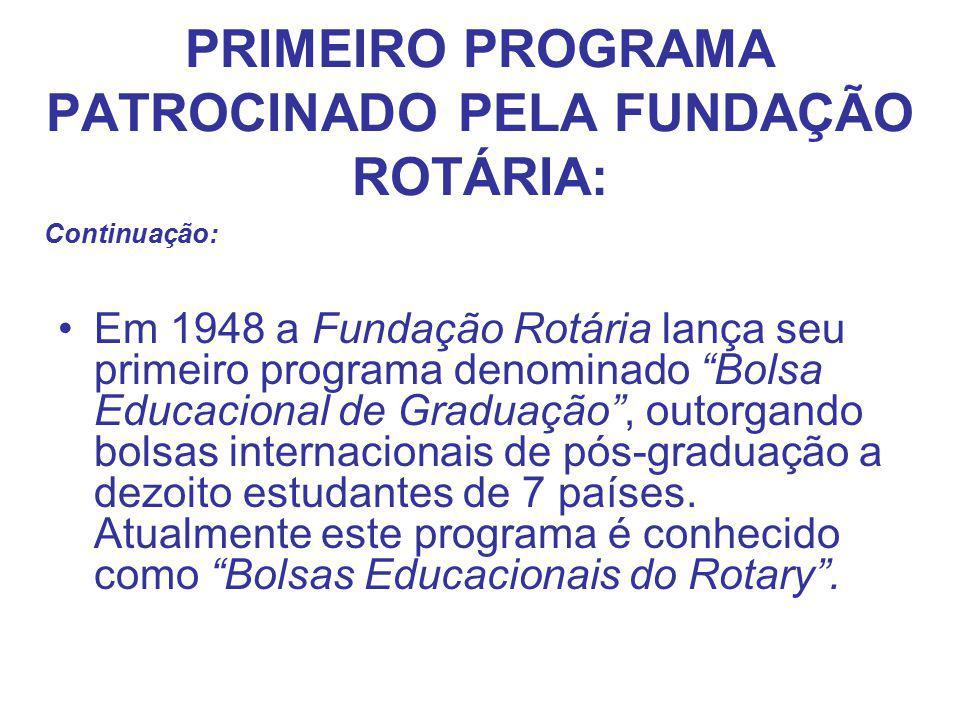 """PRIMEIRO PROGRAMA PATROCINADO PELA FUNDAÇÃO ROTÁRIA: Em 1948 a Fundação Rotária lança seu primeiro programa denominado """"Bolsa Educacional de Graduação"""