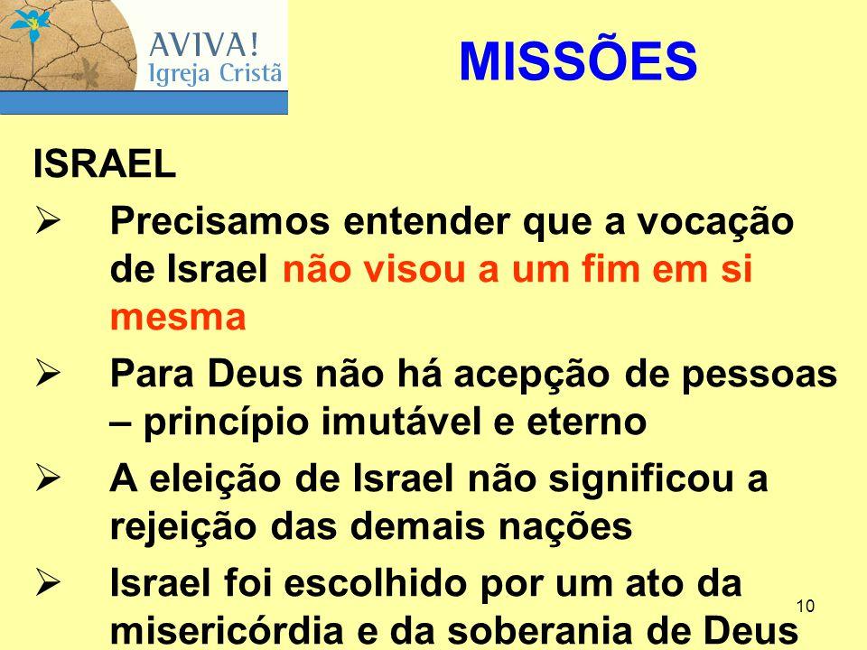 10 ISRAEL  Precisamos entender que a vocação de Israel não visou a um fim em si mesma  Para Deus não há acepção de pessoas – princípio imutável e et
