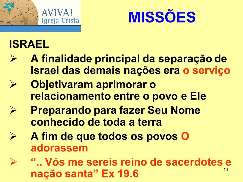 11 ISRAEL  A finalidade principal da separação de Israel das demais nações era o serviço  Objetivaram aprimorar o relacionamento entre o povo e Ele