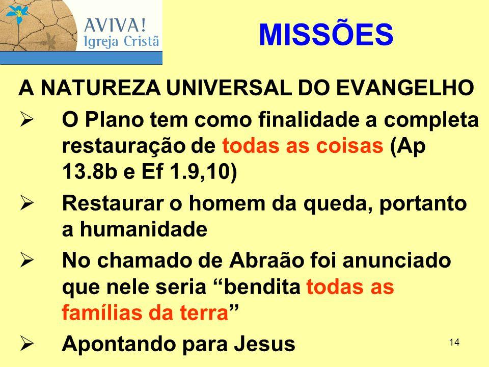14 A NATUREZA UNIVERSAL DO EVANGELHO  O Plano tem como finalidade a completa restauração de todas as coisas (Ap 13.8b e Ef 1.9,10)  Restaurar o home