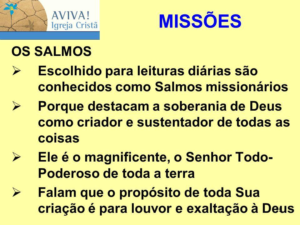 15 OS SALMOS  Escolhido para leituras diárias são conhecidos como Salmos missionários  Porque destacam a soberania de Deus como criador e sustentado