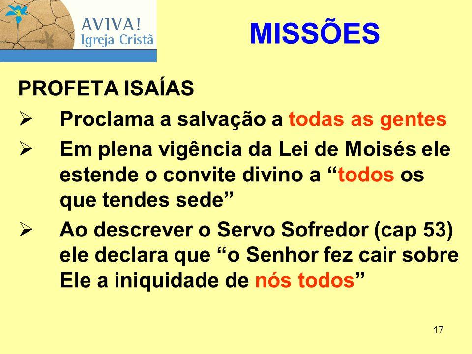 """17 PROFETA ISAÍAS  Proclama a salvação a todas as gentes  Em plena vigência da Lei de Moisés ele estende o convite divino a """"todos os que tendes sed"""