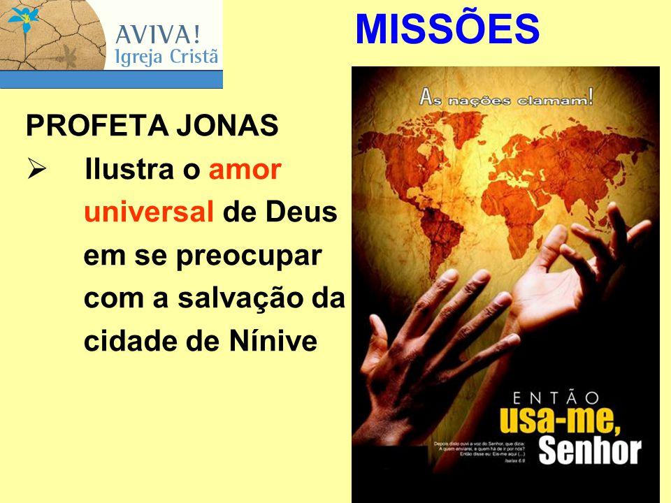 18 PROFETA JONAS  Ilustra o amor universal de Deus em se preocupar com a salvação da cidade de Nínive MISSÕES
