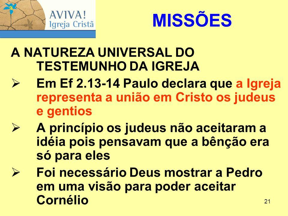21 A NATUREZA UNIVERSAL DO TESTEMUNHO DA IGREJA  Em Ef 2.13-14 Paulo declara que a Igreja representa a união em Cristo os judeus e gentios  A princí
