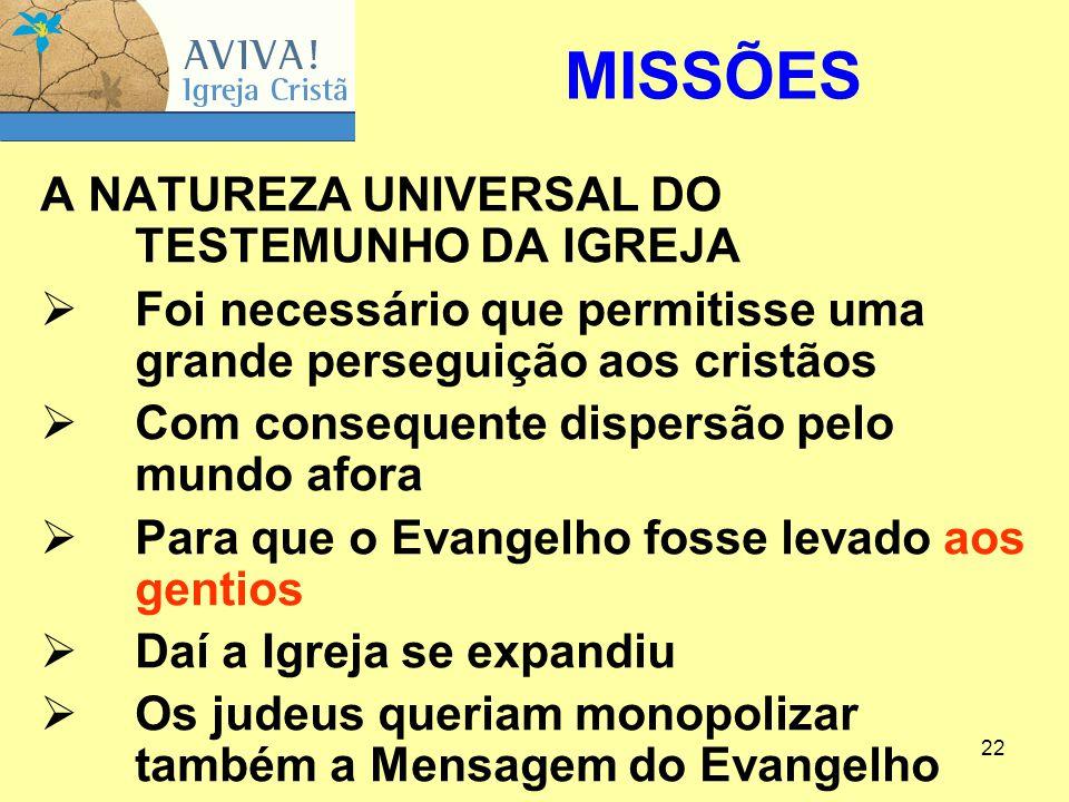22 A NATUREZA UNIVERSAL DO TESTEMUNHO DA IGREJA  Foi necessário que permitisse uma grande perseguição aos cristãos  Com consequente dispersão pelo m