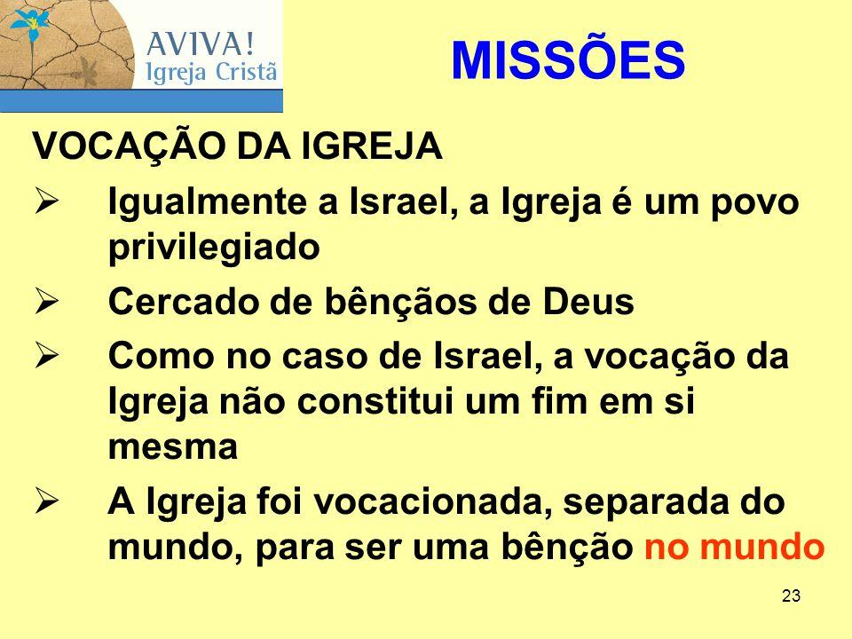 23 VOCAÇÃO DA IGREJA  Igualmente a Israel, a Igreja é um povo privilegiado  Cercado de bênçãos de Deus  Como no caso de Israel, a vocação da Igreja