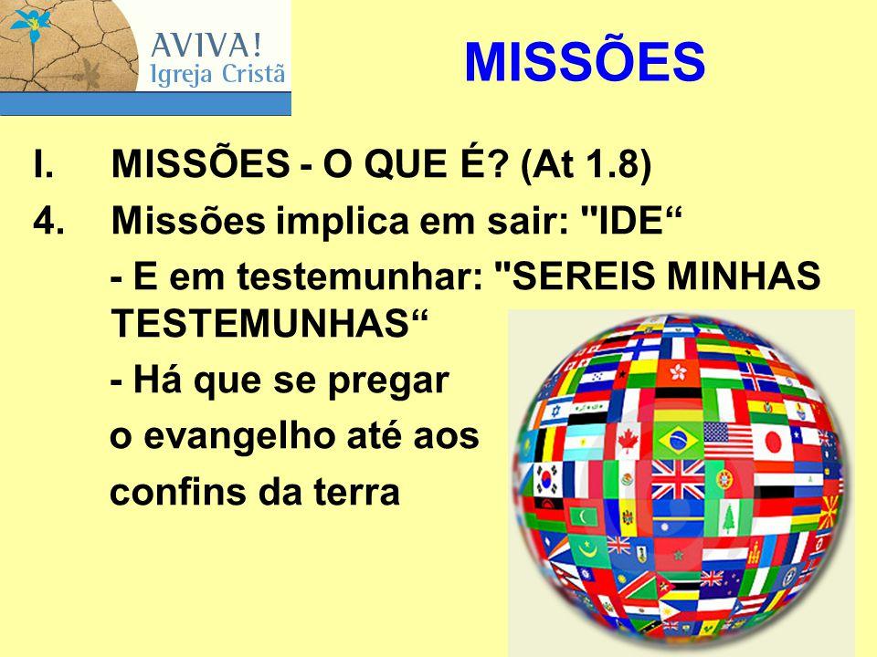 """29 I.MISSÕES ‑ O QUE É? (At 1.8) 4.Missões implica em sair: ''IDE"""" - E em testemunhar:"""
