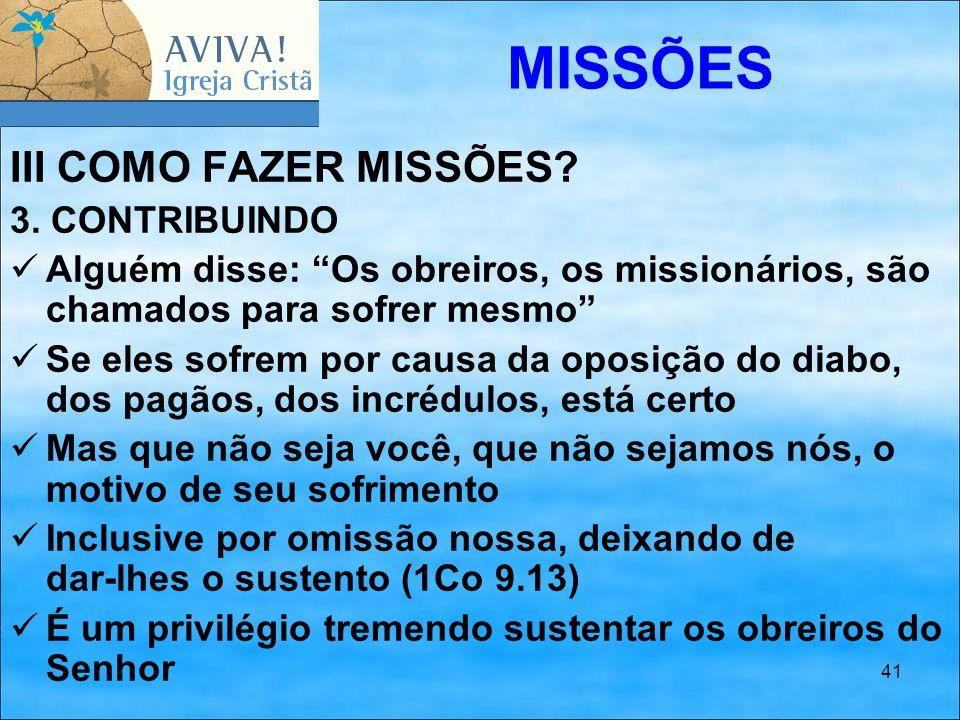 """41 III COMO FAZER MISSÕES? 3. CONTRIBUINDO Alguém disse: """"Os obreiros, os missionários, são chamados para sofrer mesmo"""" Se eles sofrem por causa da op"""