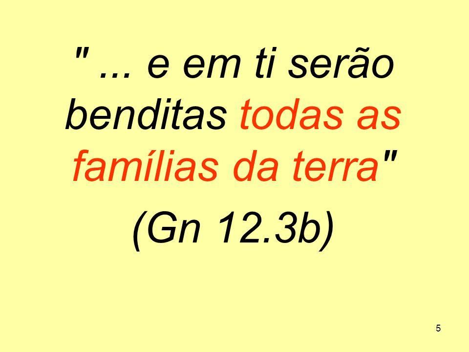 5 ... e em ti serão benditas todas as famílias da terra (Gn 12.3b)