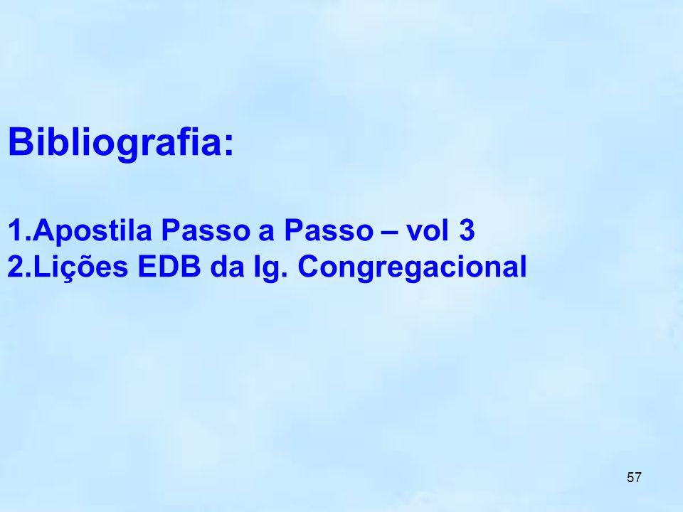57 Bibliografia: 1.Apostila Passo a Passo – vol 3 2.Lições EDB da Ig. Congregacional