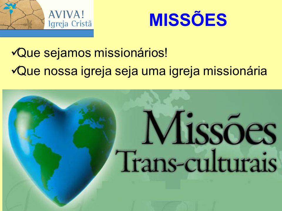 9 Que sejamos missionários! Que nossa igreja seja uma igreja missionária MISSÕES