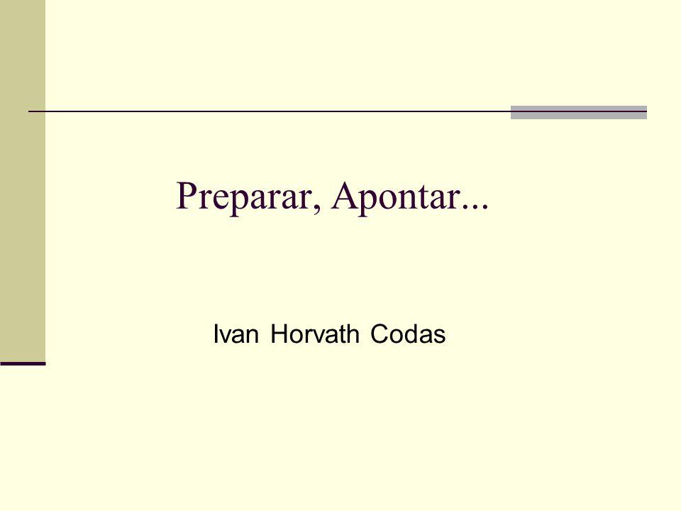 Preparar, Apontar... Ivan Horvath Codas