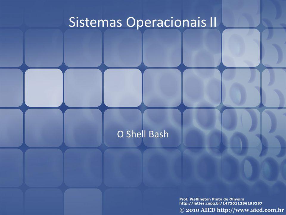 Sistemas Operacionais II O Shell Bash