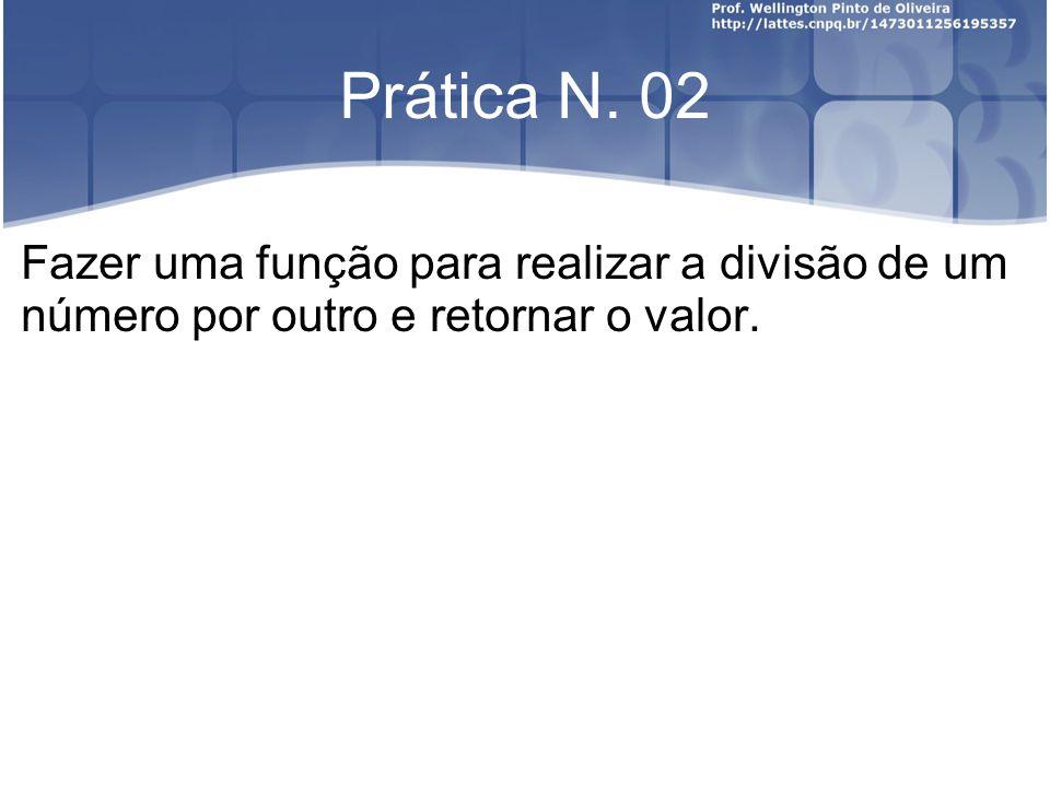 Prática N. 02 Fazer uma função para realizar a divisão de um número por outro e retornar o valor.