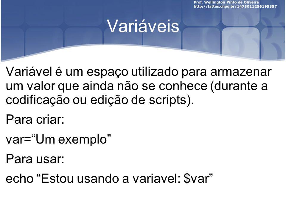 Variáveis Variável é um espaço utilizado para armazenar um valor que ainda não se conhece (durante a codificação ou edição de scripts).