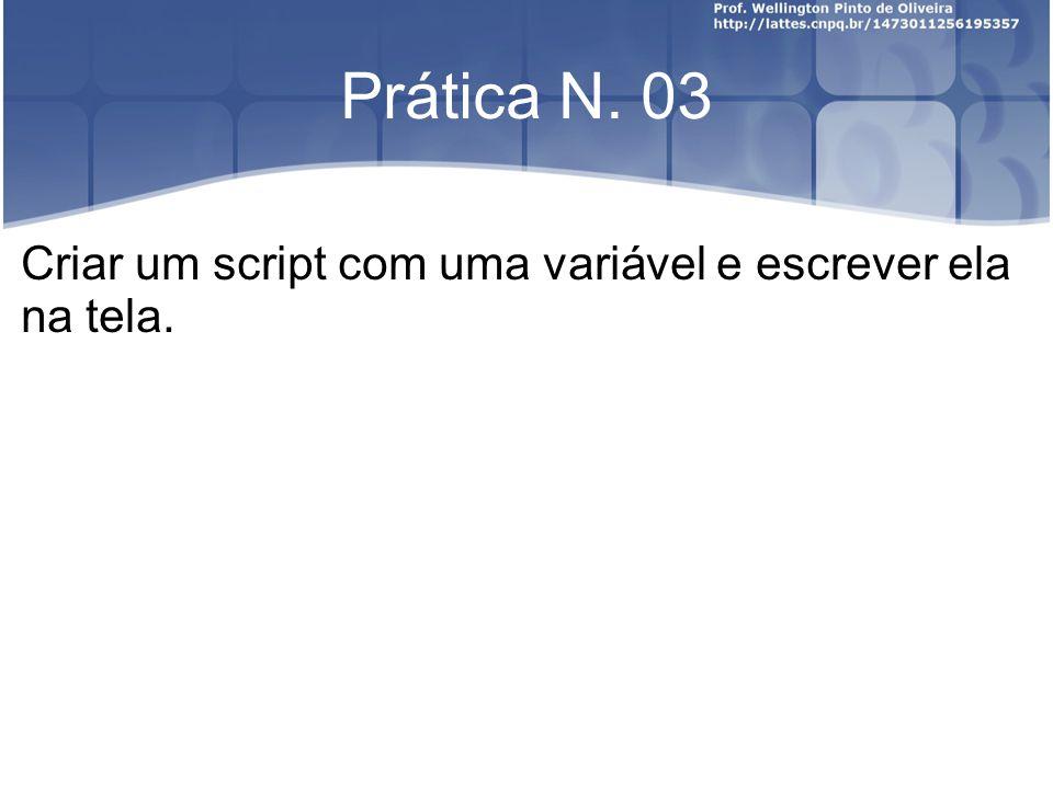 Prática N. 03 Criar um script com uma variável e escrever ela na tela.