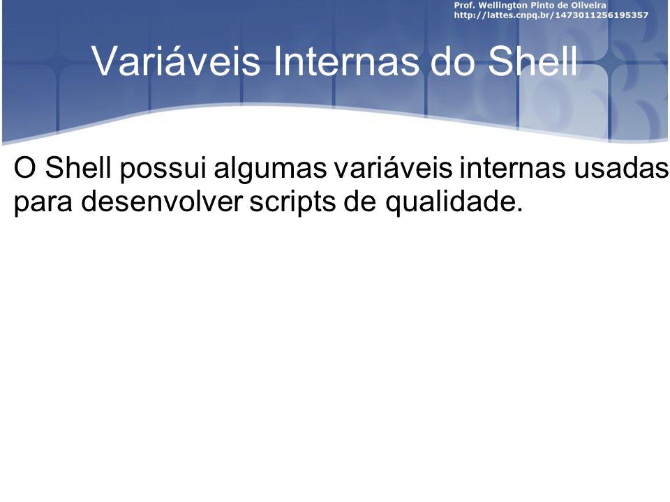 Variáveis Internas do Shell O Shell possui algumas variáveis internas usadas para desenvolver scripts de qualidade.