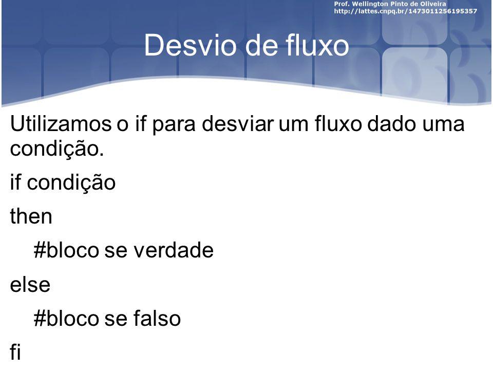 Desvio de fluxo Utilizamos o if para desviar um fluxo dado uma condição.