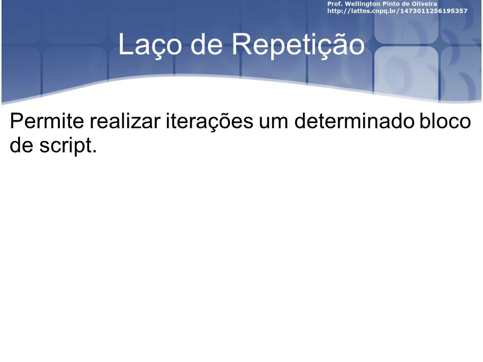 Laço de Repetição Permite realizar iterações um determinado bloco de script.