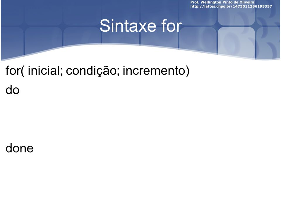 Sintaxe for for( inicial; condição; incremento) do done