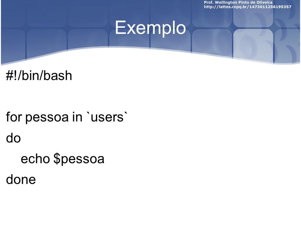 Exemplo #!/bin/bash for pessoa in `users` do echo $pessoa done