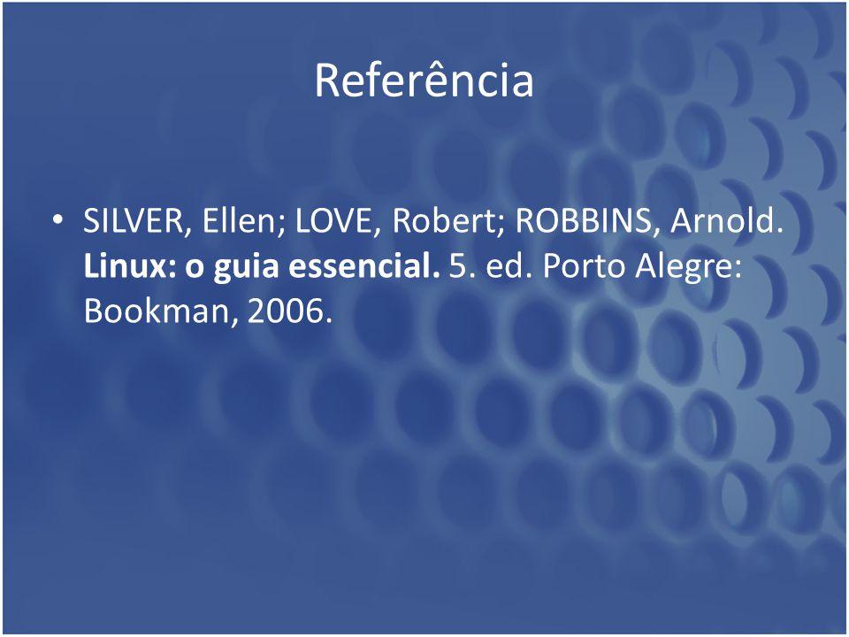 Referência SILVER, Ellen; LOVE, Robert; ROBBINS, Arnold.