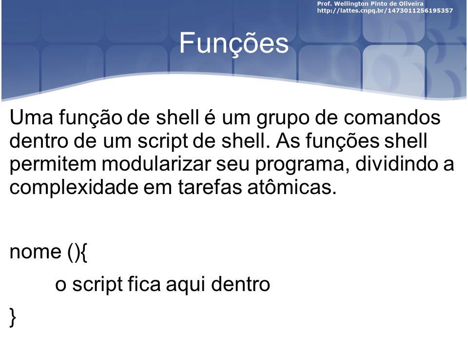 Funções Uma função de shell é um grupo de comandos dentro de um script de shell.