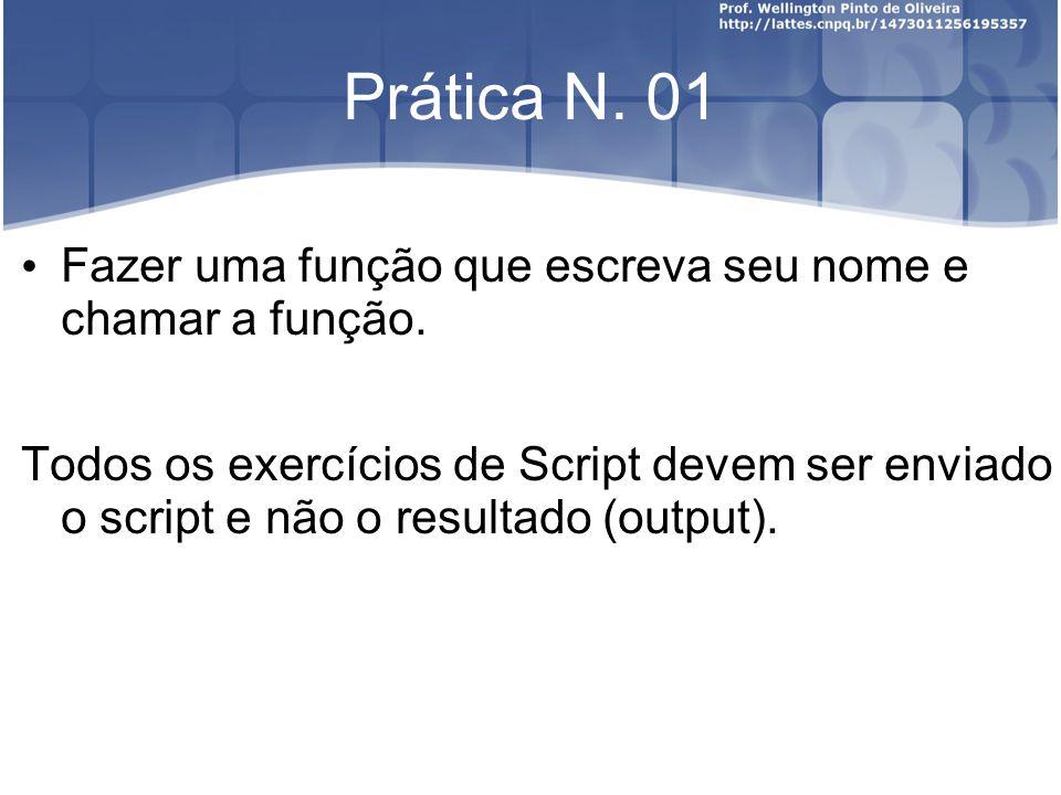 Prática N. 01 Fazer uma função que escreva seu nome e chamar a função.