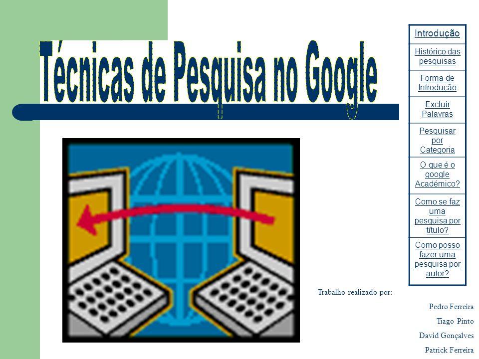 Introdução Hoje o google é provavelmente o motor de busca mais usado pela maioria das pessoas.