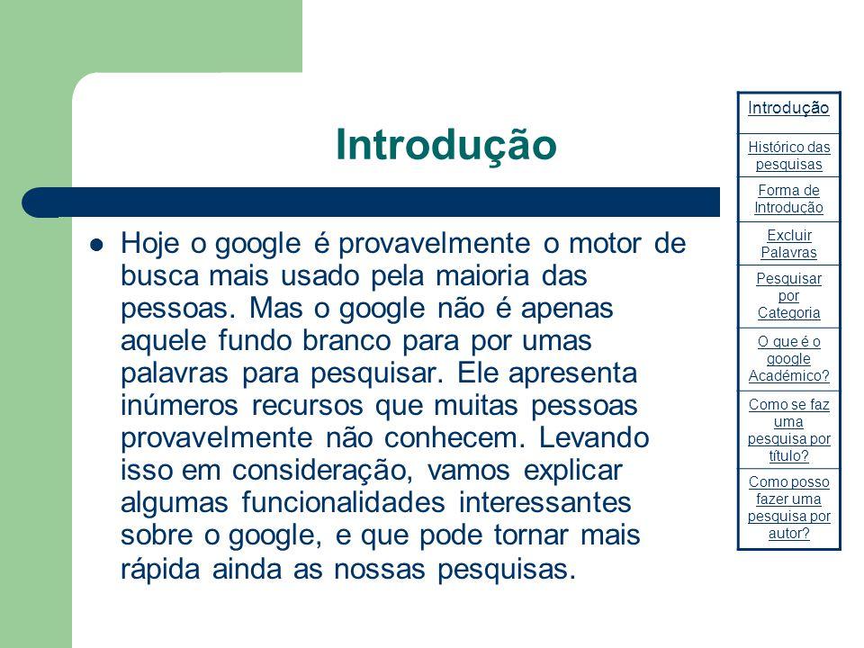 Introdução Hoje o google é provavelmente o motor de busca mais usado pela maioria das pessoas. Mas o google não é apenas aquele fundo branco para por