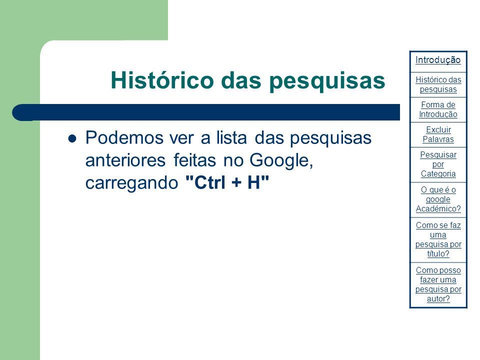 Histórico das pesquisas Podemos ver a lista das pesquisas anteriores feitas no Google, carregando