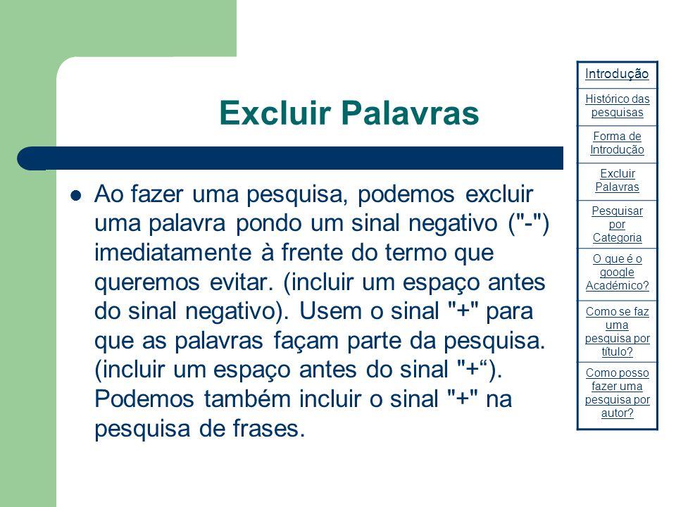 Excluir Palavras Ao fazer uma pesquisa, podemos excluir uma palavra pondo um sinal negativo (