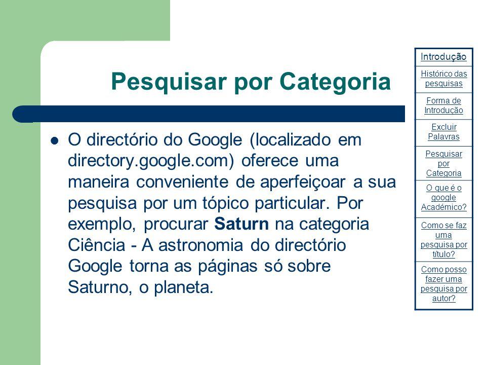 Pesquisar por Categoria O directório do Google (localizado em directory.google.com) oferece uma maneira conveniente de aperfeiçoar a sua pesquisa por