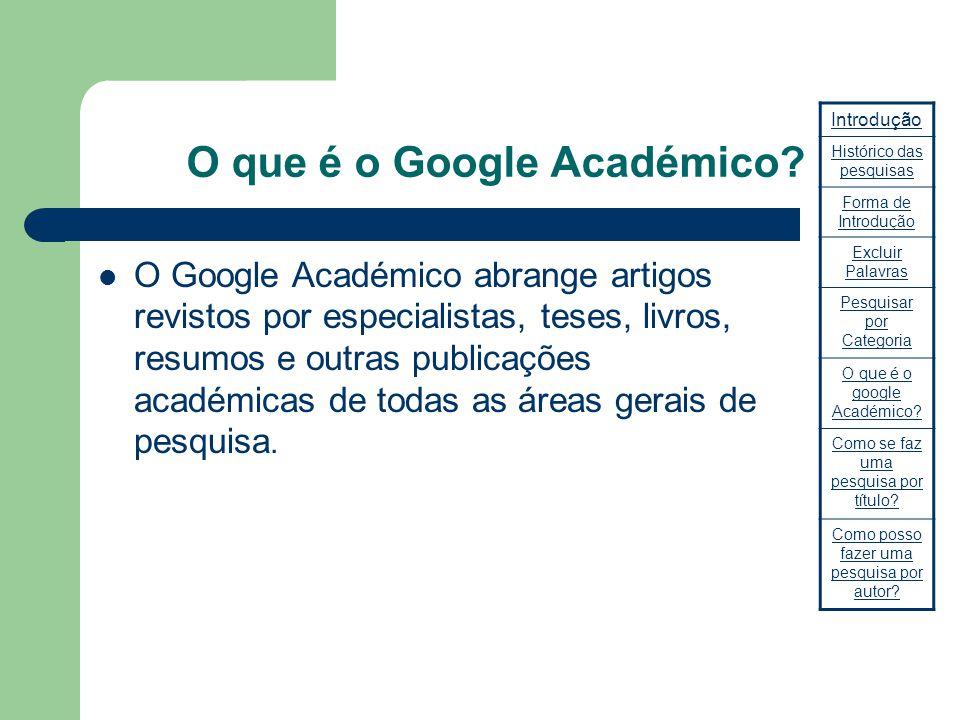 O que é o Google Académico? O Google Académico abrange artigos revistos por especialistas, teses, livros, resumos e outras publicações académicas de t