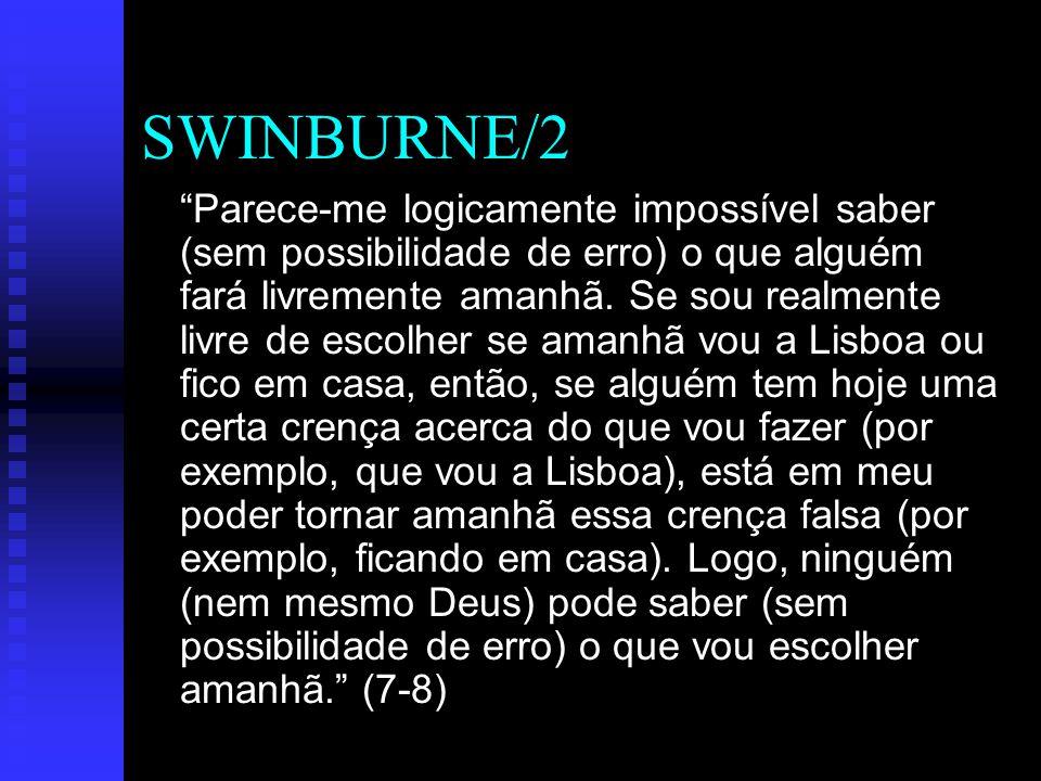 SWINBURNE/2 Parece-me logicamente impossível saber (sem possibilidade de erro) o que alguém fará livremente amanhã.