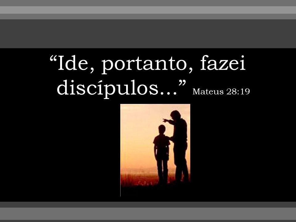 Ide, portanto, fazei discípulos... Mateus 28:19