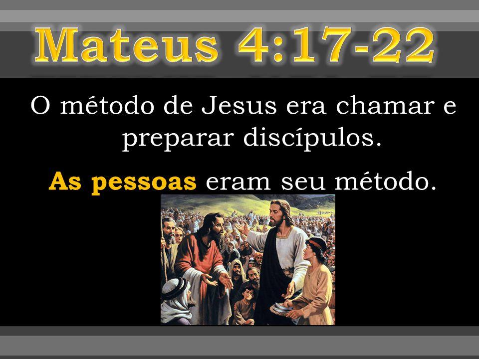 O método de Jesus era chamar e preparar discípulos. As pessoas eram seu método.