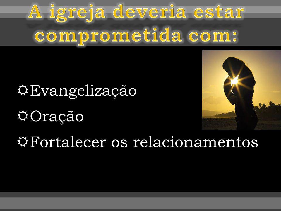  Evangelização  Oração  Fortalecer os relacionamentos