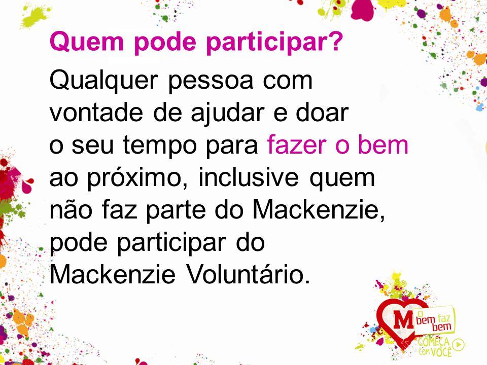 Qualquer pessoa com vontade de ajudar e doar o seu tempo para fazer o bem ao próximo, inclusive quem não faz parte do Mackenzie, pode participar do Mackenzie Voluntário.